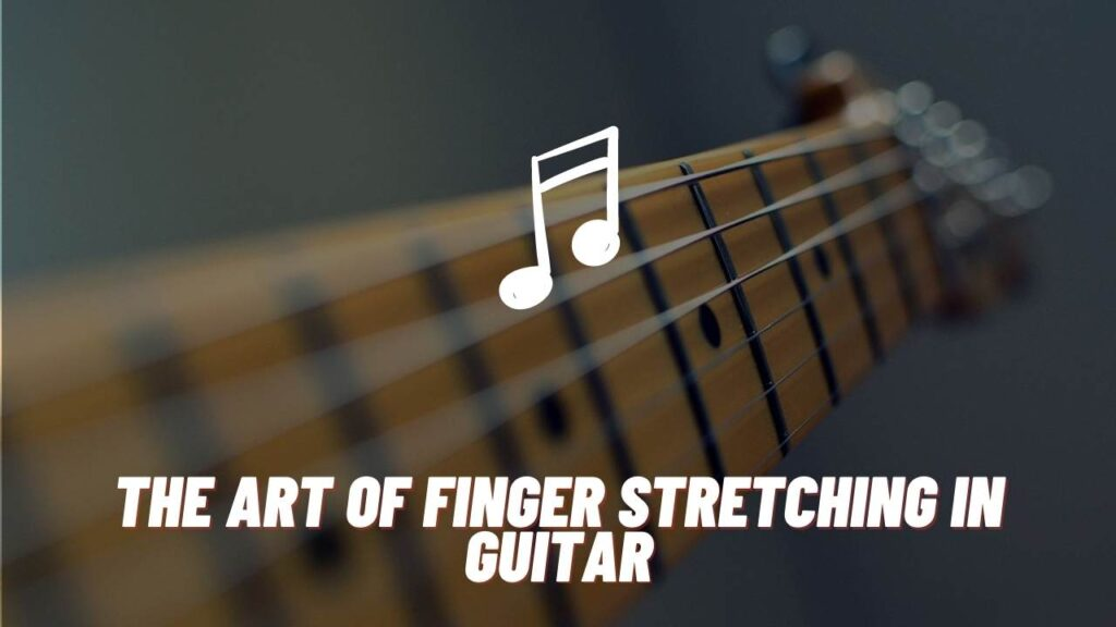 finger stretching in guitar