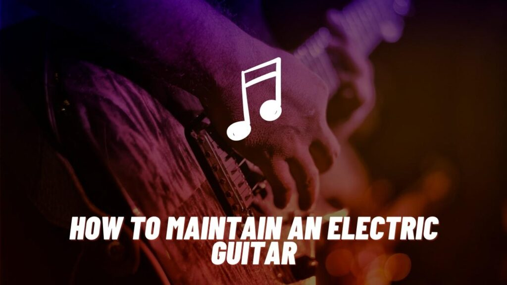 how to maintain an electric guitar (2)