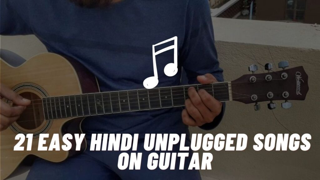 21 Easy Hindi Unplugged songs On Guitar