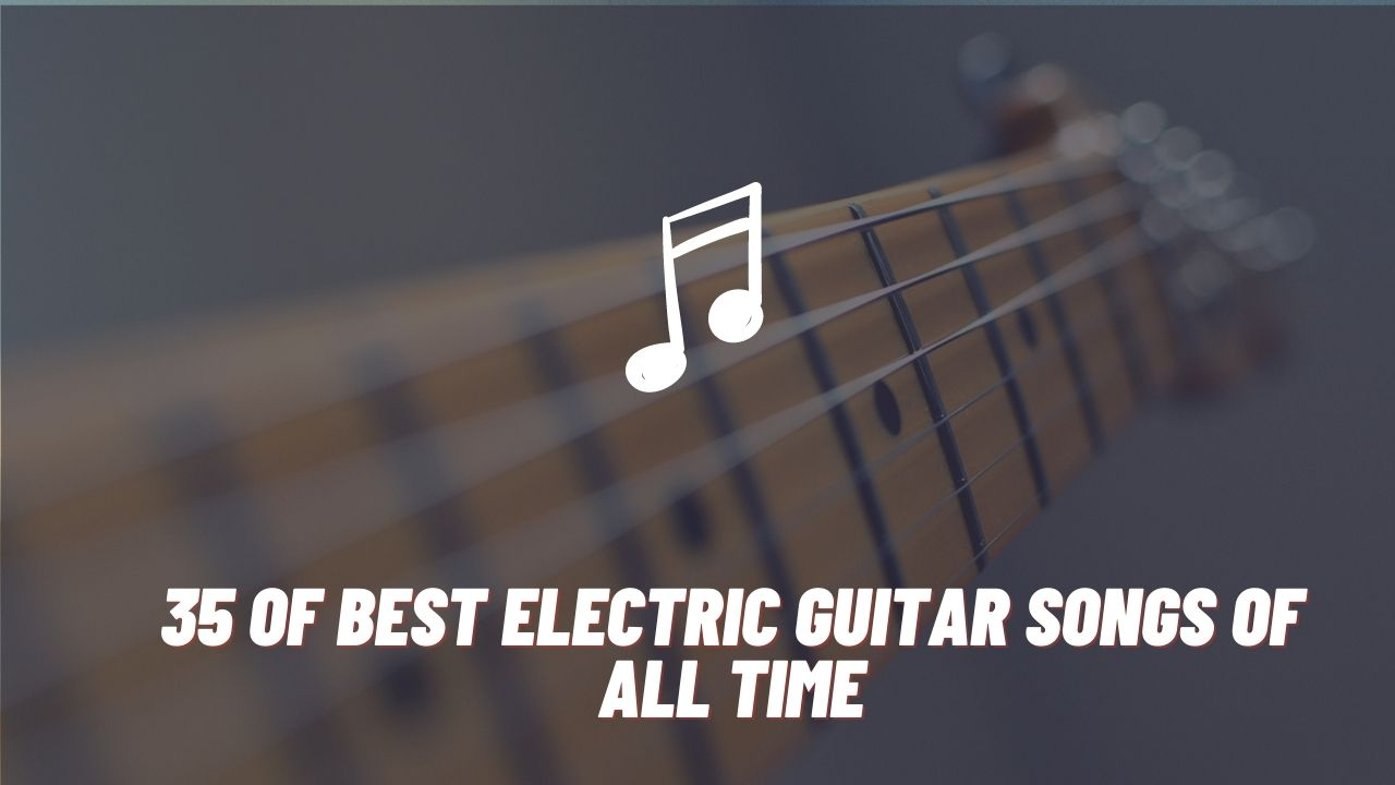 Best Electric Guitar Songs of All Time