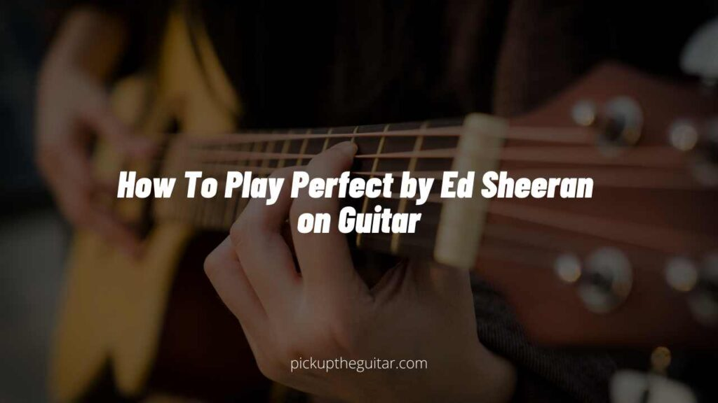 How To Play Perfect by Ed Sheeran on Guitar