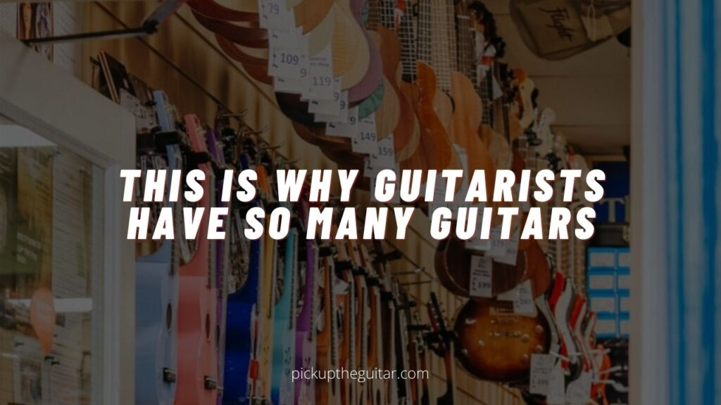 why guitarists have so many guitars