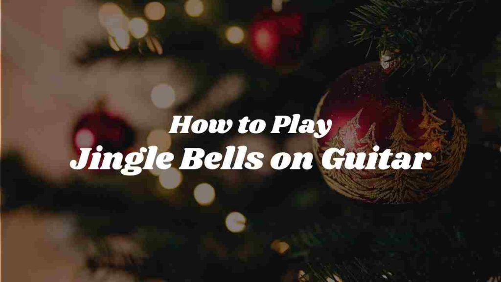 how-to-play-jingle-bells-on-guitar