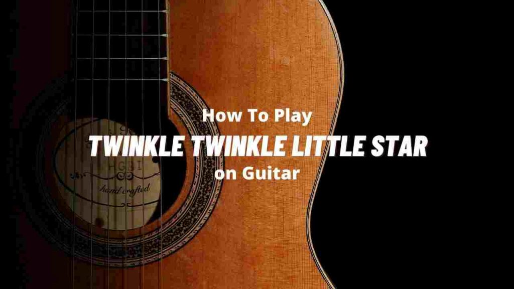 how-to-play-twinkle-twinkle-little-star-on-guitar