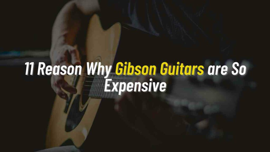 why are gibson guitars so expensive