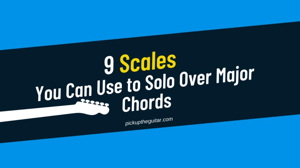 9 scales you can use to solo over major chords